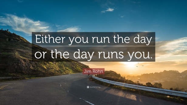 14260-jim-rohn-quote-either-you-run-the-day-or-the-day-runs-you